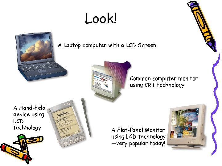 Look! A Laptop computer with a LCD Screen Common computer monitor using CRT technology