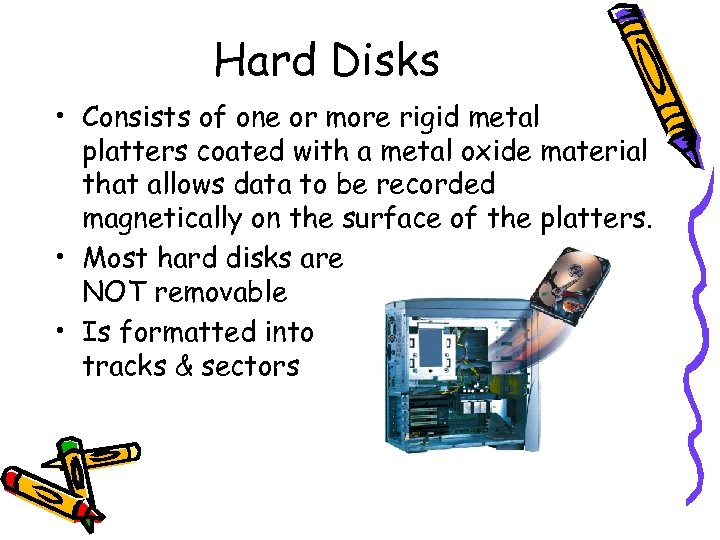 Hard Disks • Consists of one or more rigid metal platters coated with a