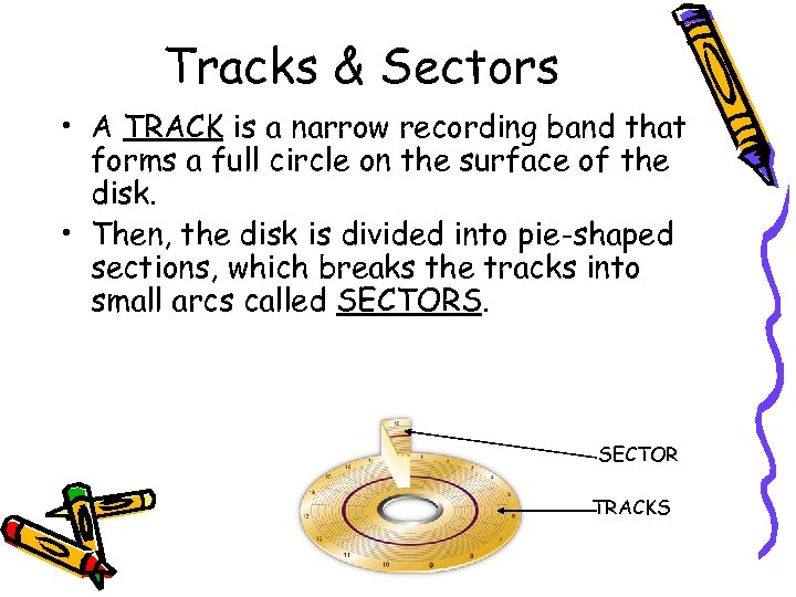 Tracks & Sectors • A TRACK is a narrow recording band that forms a