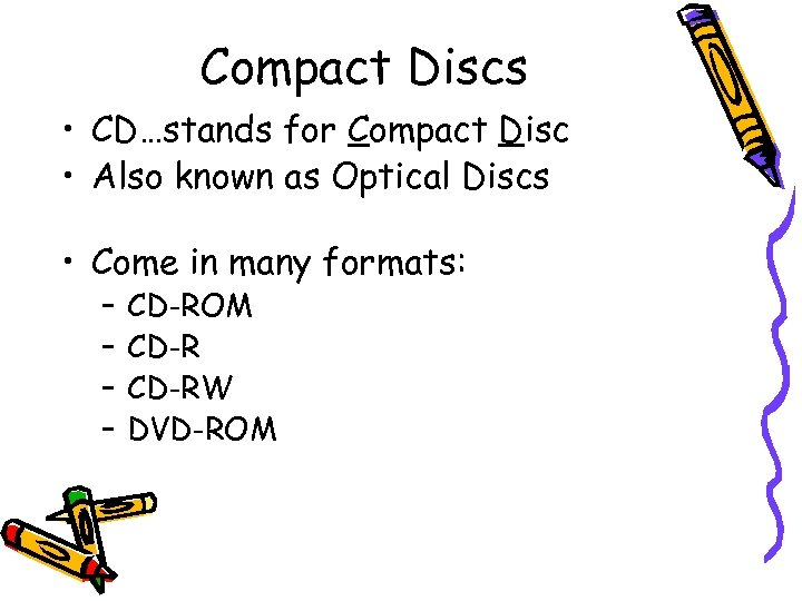 Compact Discs • CD…stands for Compact Disc • Also known as Optical Discs •
