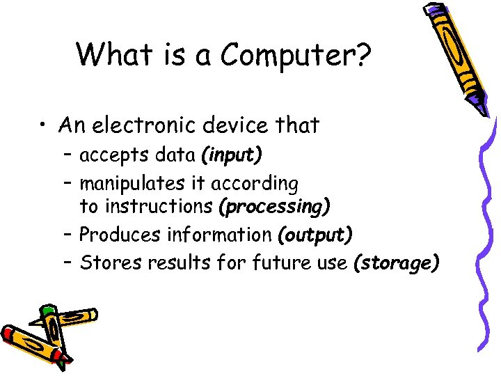 What is a Computer? • An electronic device that – accepts data (input) –