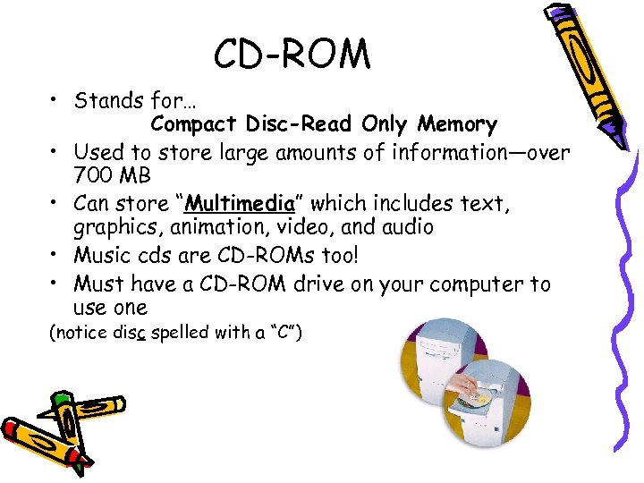 CD-ROM • Stands for… Compact Disc-Read Only Memory • Used to store large amounts