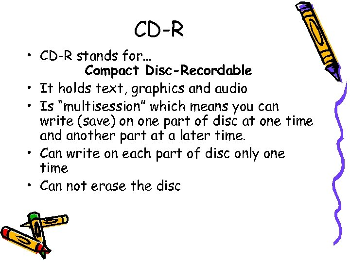CD-R • CD-R stands for… Compact Disc-Recordable • It holds text, graphics and audio