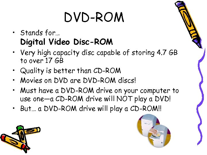 DVD-ROM • Stands for… Digital Video Disc-ROM • Very high capacity disc capable of