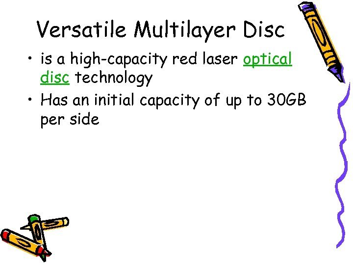Versatile Multilayer Disc • is a high-capacity red laser optical disc technology • Has