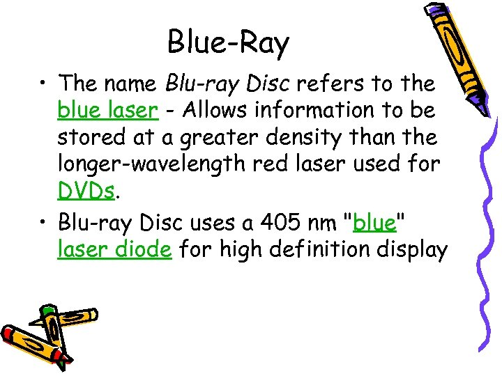 Blue-Ray • The name Blu-ray Disc refers to the blue laser - Allows information