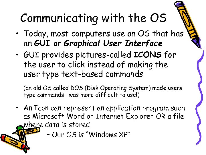 Communicating with the OS • Today, most computers use an OS that has an