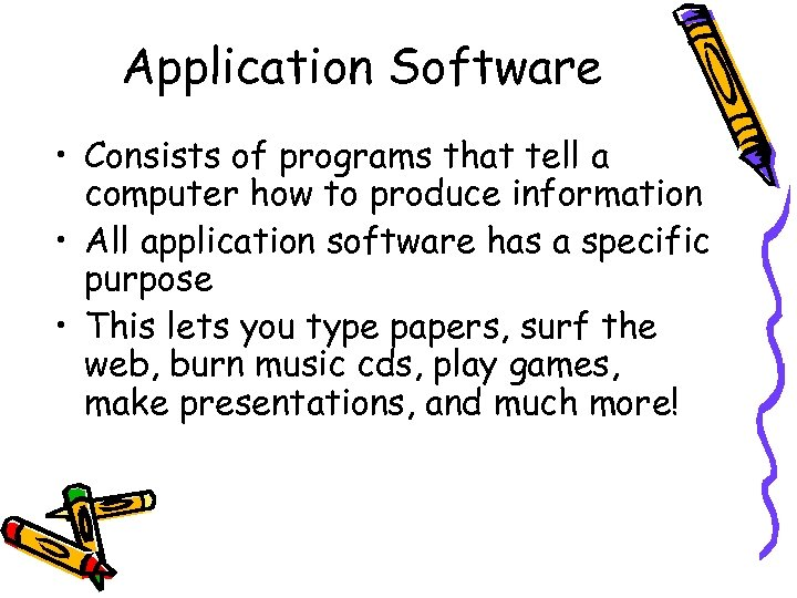Application Software • Consists of programs that tell a computer how to produce information