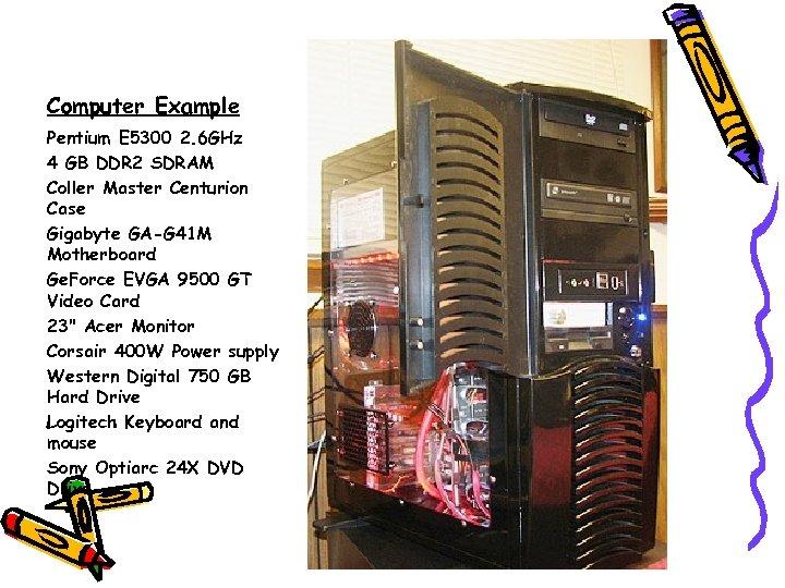 Computer Example Pentium E 5300 2. 6 GHz 4 GB DDR 2 SDRAM Coller