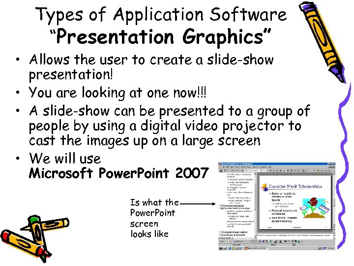 "Types of Application Software ""Presentation Graphics"" • Allows the user to create a slide-show"
