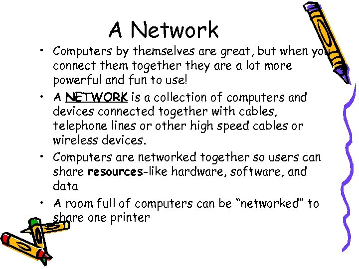 A Network • Computers by themselves are great, but when you connect them together