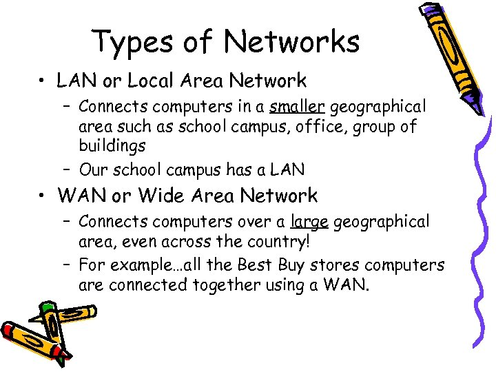 Types of Networks • LAN or Local Area Network – Connects computers in a