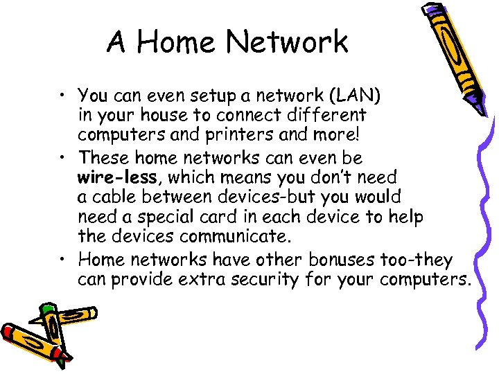 A Home Network • You can even setup a network (LAN) in your house