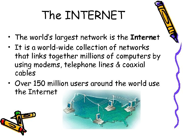 The INTERNET • The world's largest network is the Internet • It is a