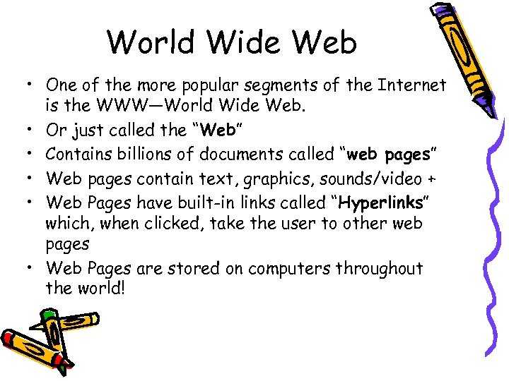 World Wide Web • One of the more popular segments of the Internet is