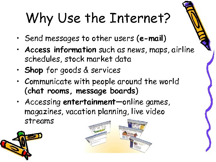 Why Use the Internet? • Send messages to other users (e-mail) • Access information