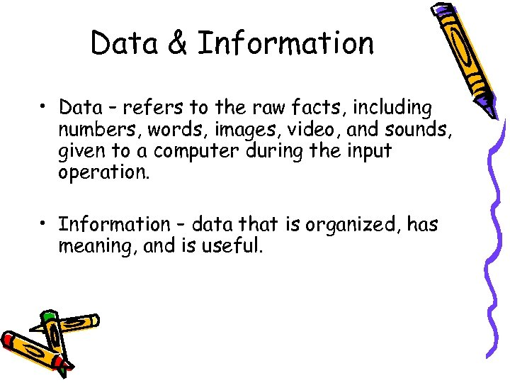 Data & Information • Data – refers to the raw facts, including numbers, words,