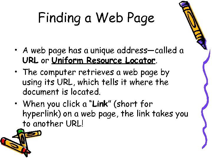 Finding a Web Page • A web page has a unique address—called a URL