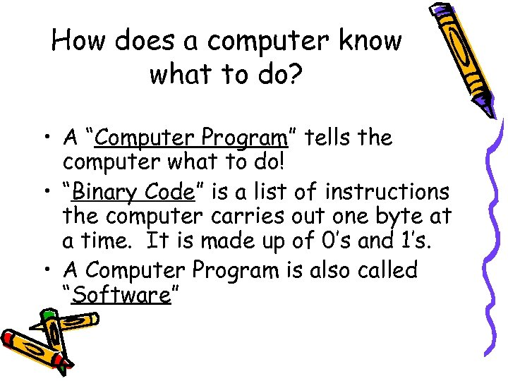 "How does a computer know what to do? • A ""Computer Program"" tells the"