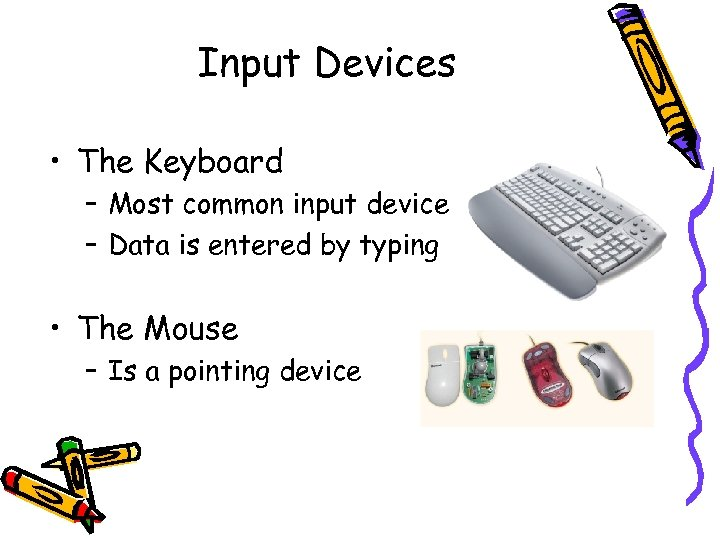 Input Devices • The Keyboard – Most common input device – Data is entered