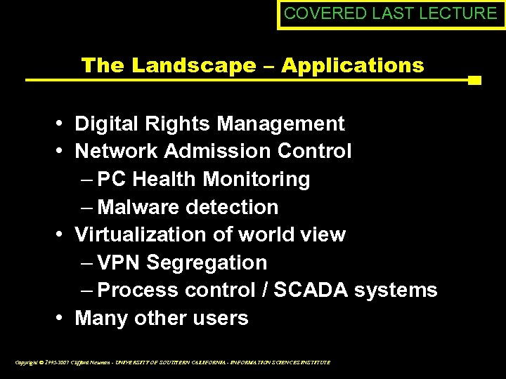 COVERED LAST LECTURE The Landscape – Applications • Digital Rights Management • Network Admission