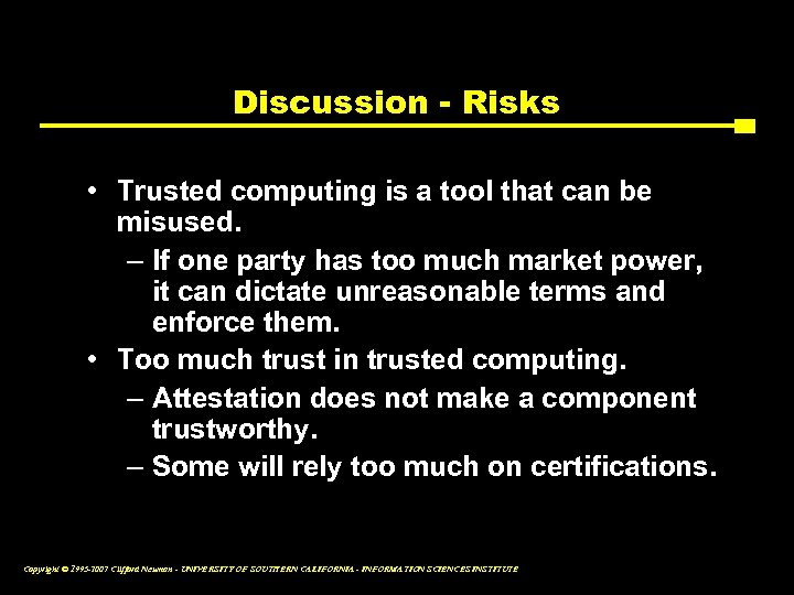 Discussion - Risks • Trusted computing is a tool that can be misused. –