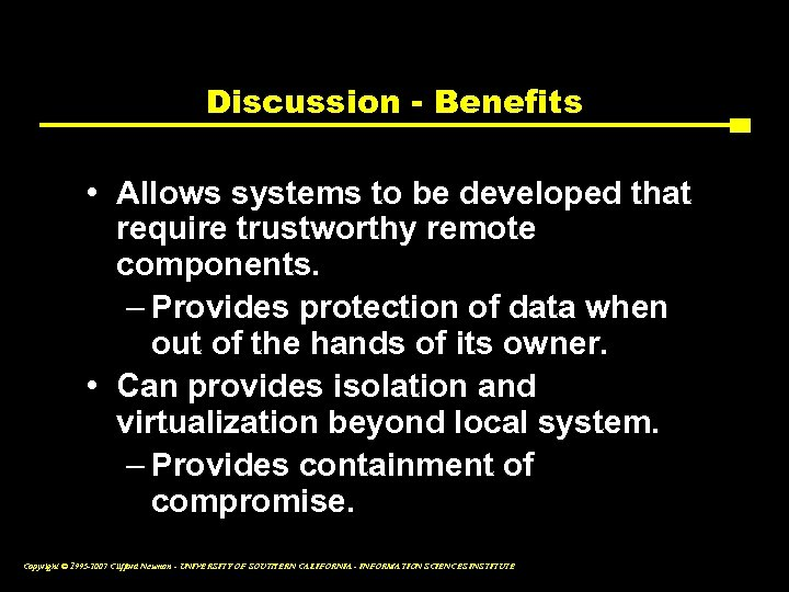 Discussion - Benefits • Allows systems to be developed that require trustworthy remote components.