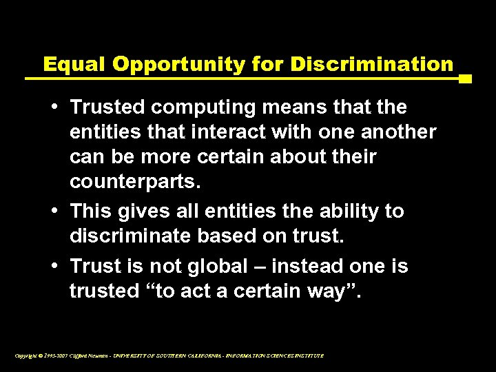 Equal Opportunity for Discrimination • Trusted computing means that the entities that interact with