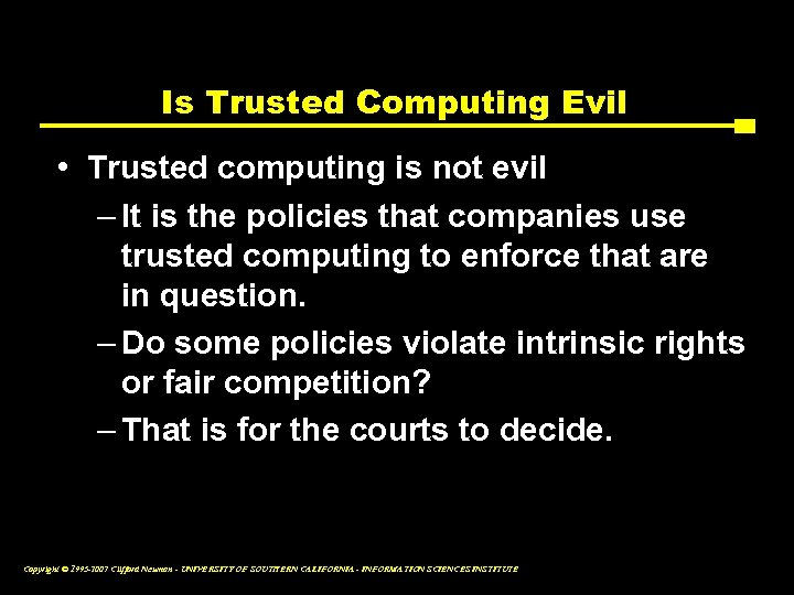 Is Trusted Computing Evil • Trusted computing is not evil – It is the