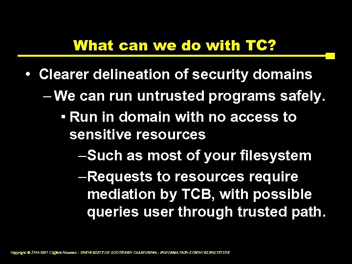 What can we do with TC? • Clearer delineation of security domains – We