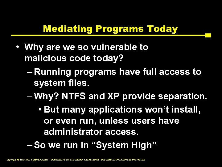 Mediating Programs Today • Why are we so vulnerable to malicious code today? –