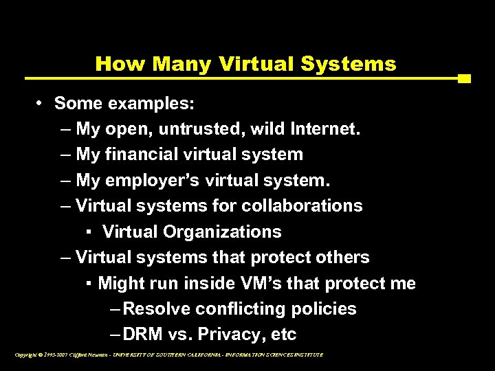 How Many Virtual Systems • Some examples: – My open, untrusted, wild Internet. –