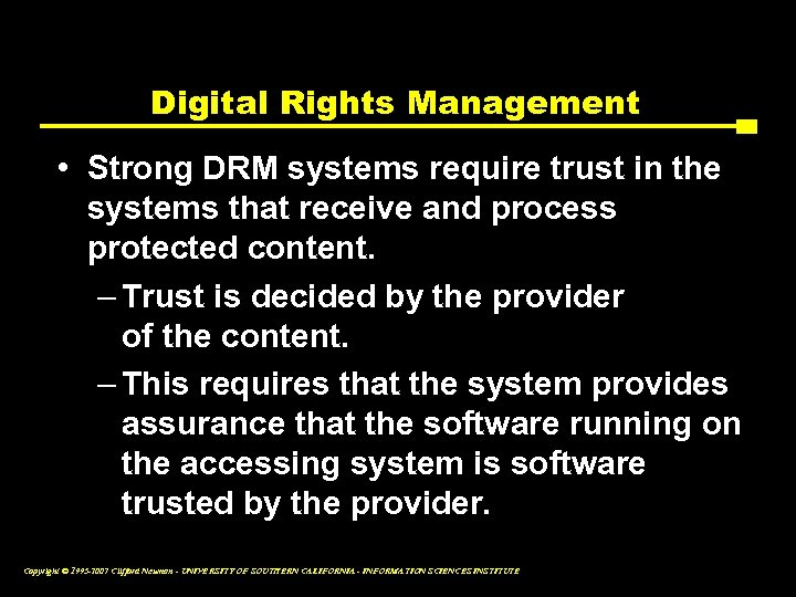 Digital Rights Management • Strong DRM systems require trust in the systems that receive