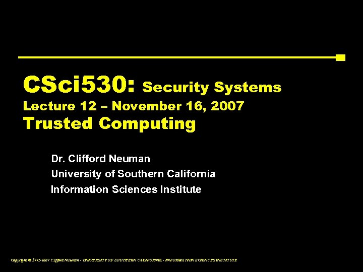 CSci 530: Security Systems Lecture 12 – November 16, 2007 Trusted Computing Dr. Clifford