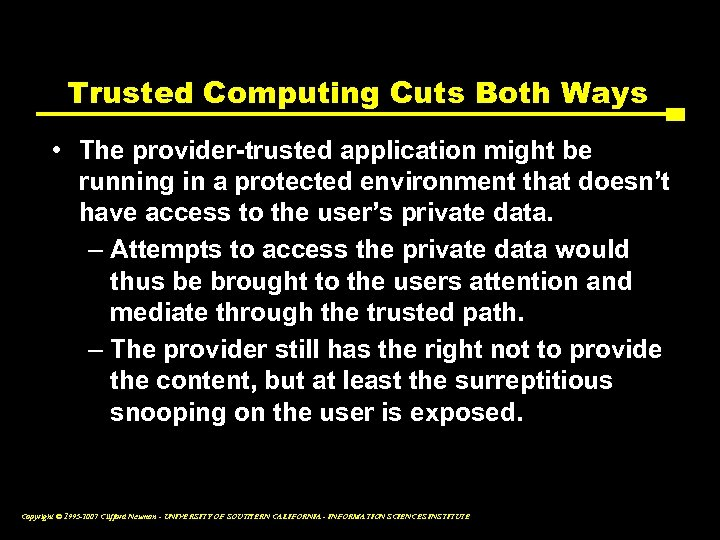 Trusted Computing Cuts Both Ways • The provider-trusted application might be running in a