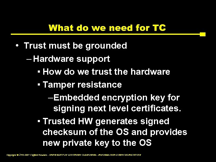 What do we need for TC • Trust must be grounded – Hardware support