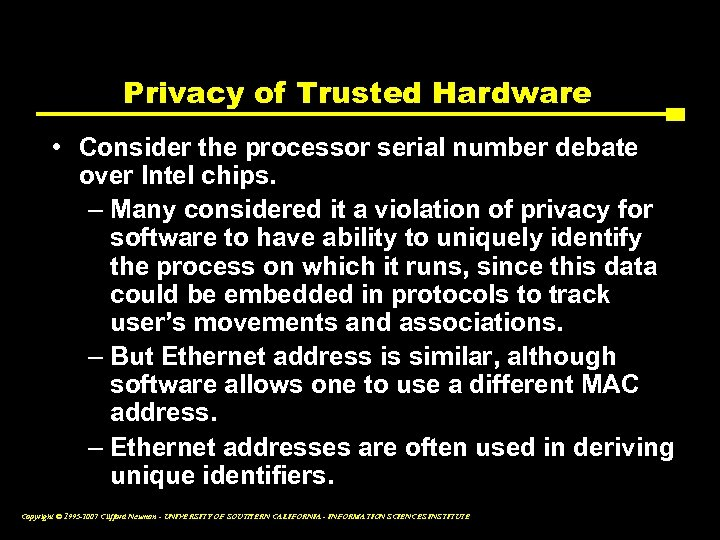 Privacy of Trusted Hardware • Consider the processor serial number debate over Intel chips.