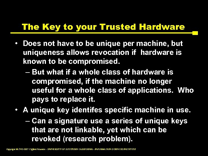 The Key to your Trusted Hardware • Does not have to be unique per