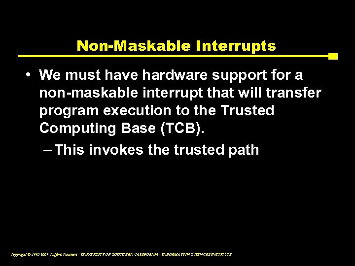 Non-Maskable Interrupts • We must have hardware support for a non-maskable interrupt that will