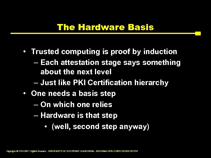 The Hardware Basis • Trusted computing is proof by induction – Each attestation stage