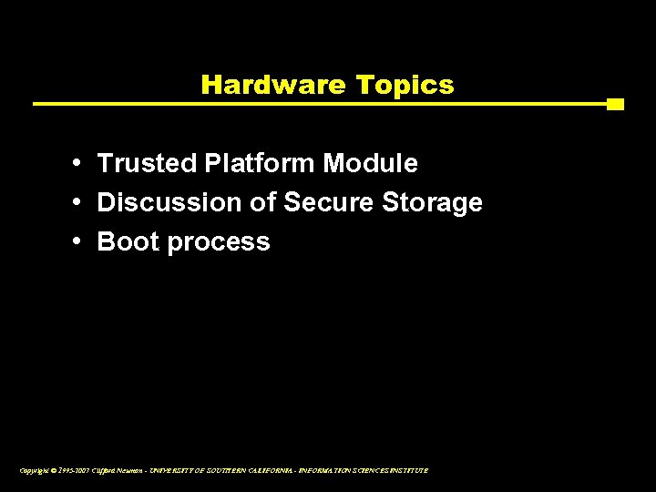 Hardware Topics • Trusted Platform Module • Discussion of Secure Storage • Boot process