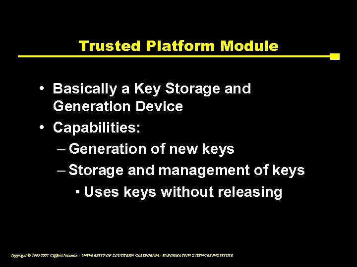 Trusted Platform Module • Basically a Key Storage and Generation Device • Capabilities: –