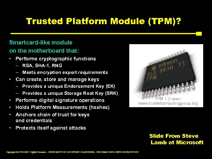 Trusted Platform Module (TPM)? Smartcard-like module on the motherboard that: • Performs cryptographic functions
