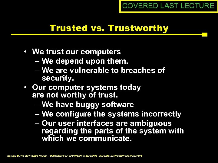 COVERED LAST LECTURE Trusted vs. Trustworthy • We trust our computers – We depend