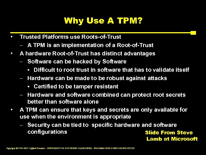 Why Use A TPM? • • • Trusted Platforms use Roots-of-Trust – A TPM