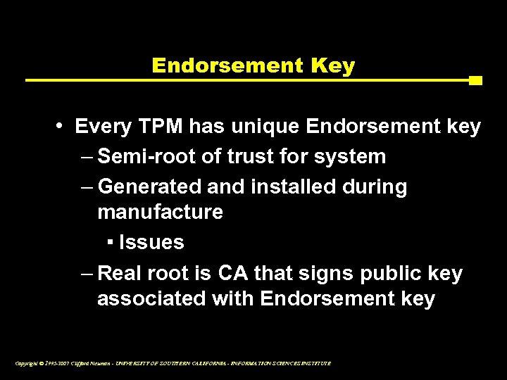 Endorsement Key • Every TPM has unique Endorsement key – Semi-root of trust for