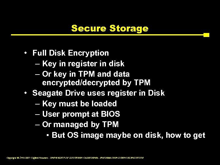 Secure Storage • Full Disk Encryption – Key in register in disk – Or
