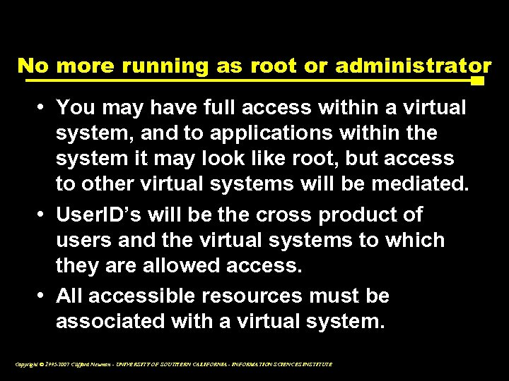 No more running as root or administrator • You may have full access within