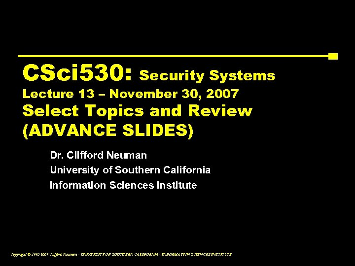 CSci 530: Security Systems Lecture 13 – November 30, 2007 Select Topics and Review