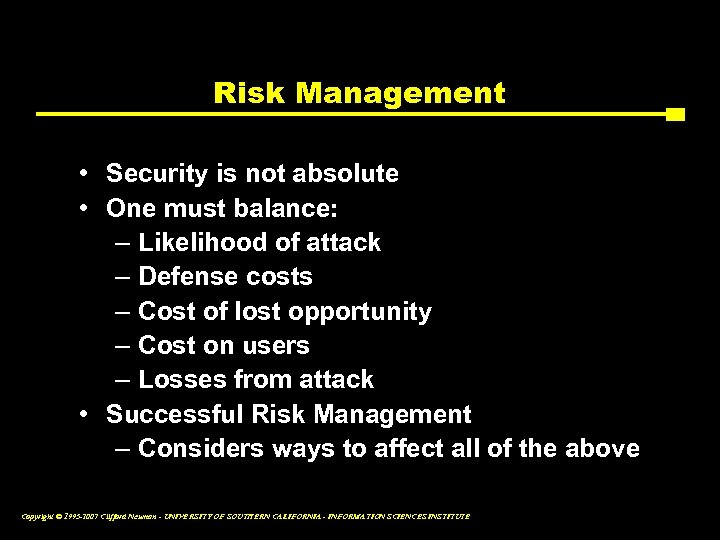 Risk Management • Security is not absolute • One must balance: – Likelihood of